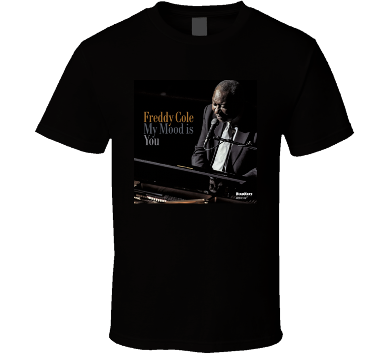 My Mood Is You Freddy Cole T Shirt