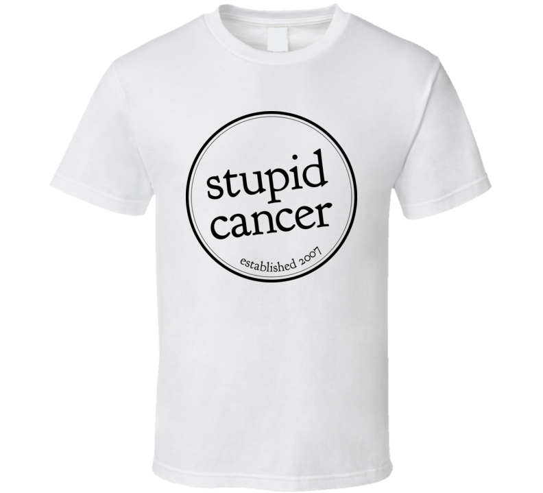 Stupid Cancer T Shirt