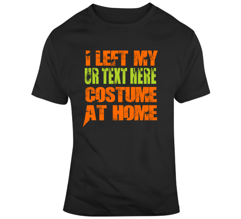 Left Home Scary Halloween Costume Custom Text Put Your Text Here T Shirt