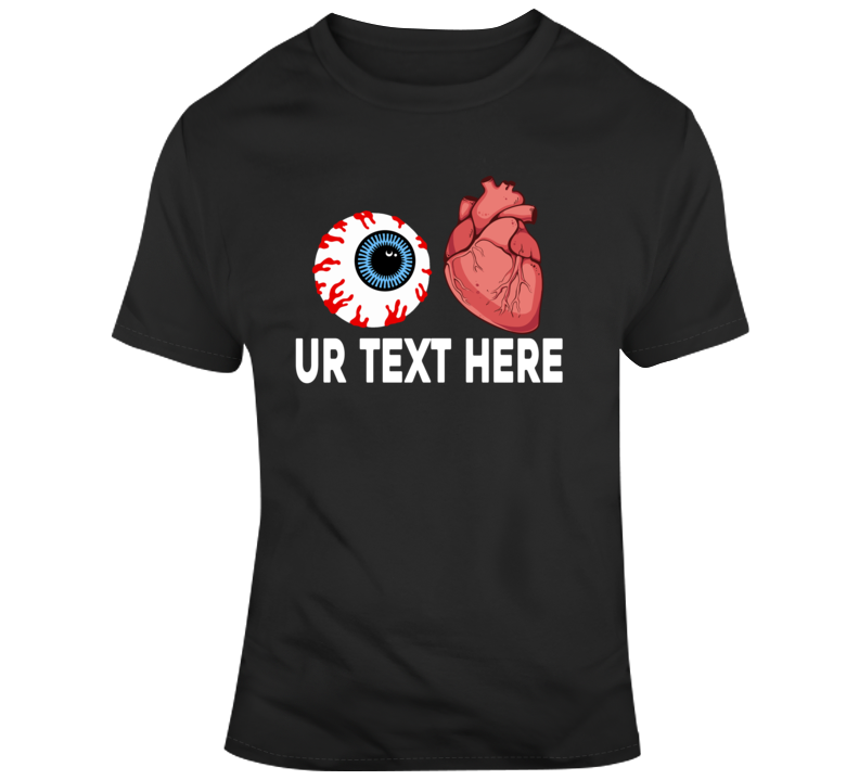 Love Eyes Heart Brain Scary Halloween Costume Custom Text Put Your Text Here T Shirt