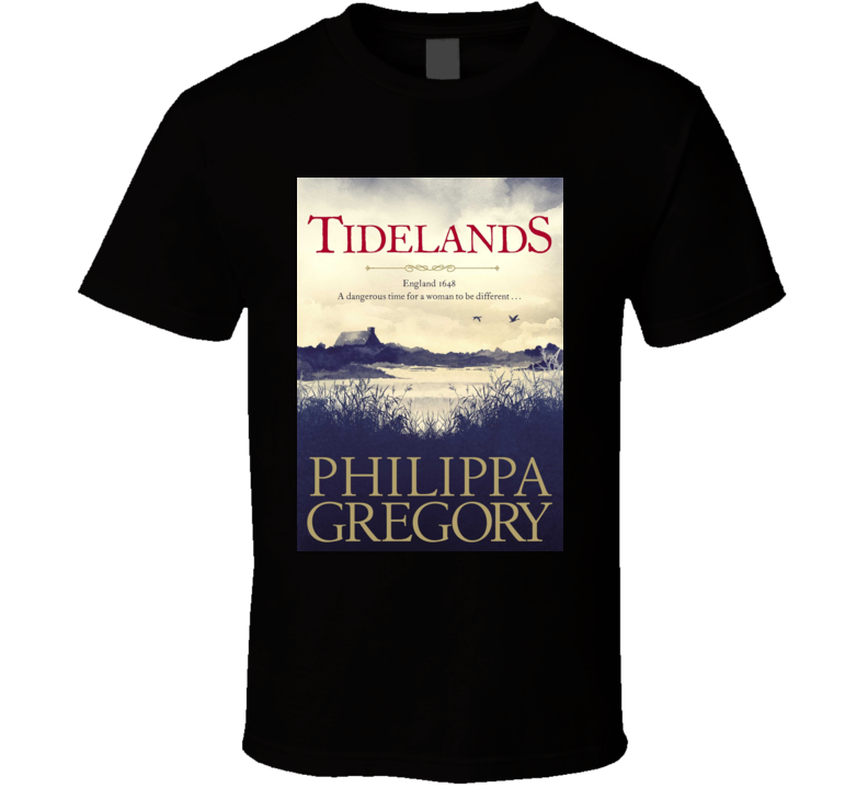 Tidelands By Philippa Gregory Novel Book T Shirt