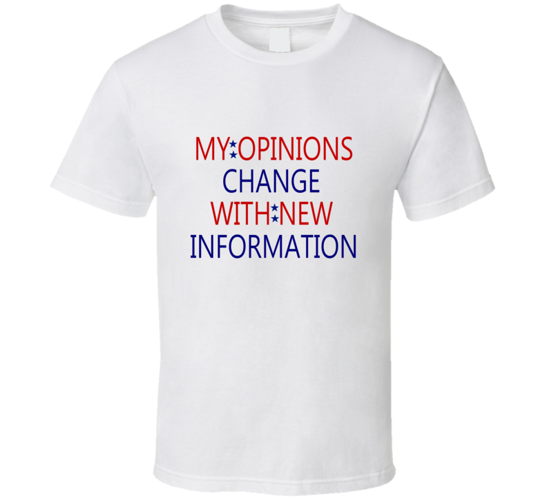 My Opinions Change With New Information Funny White T Shirt