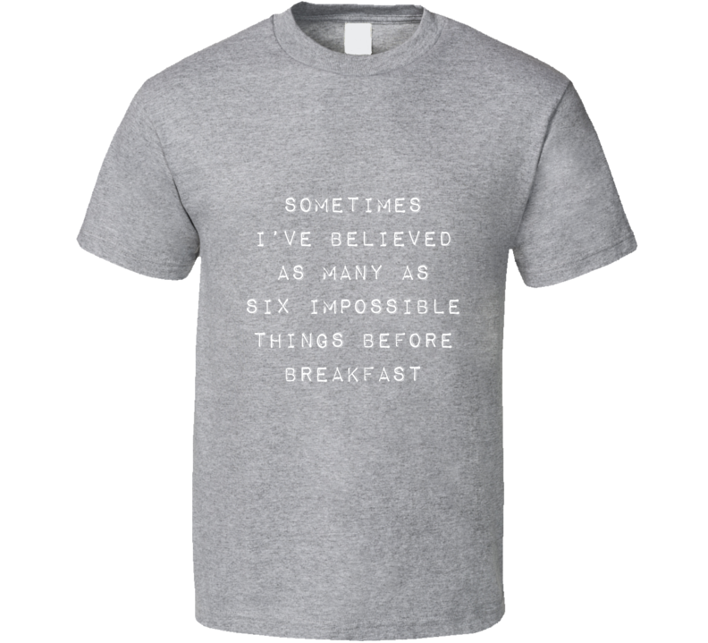 Six Impossible Things T Shirt