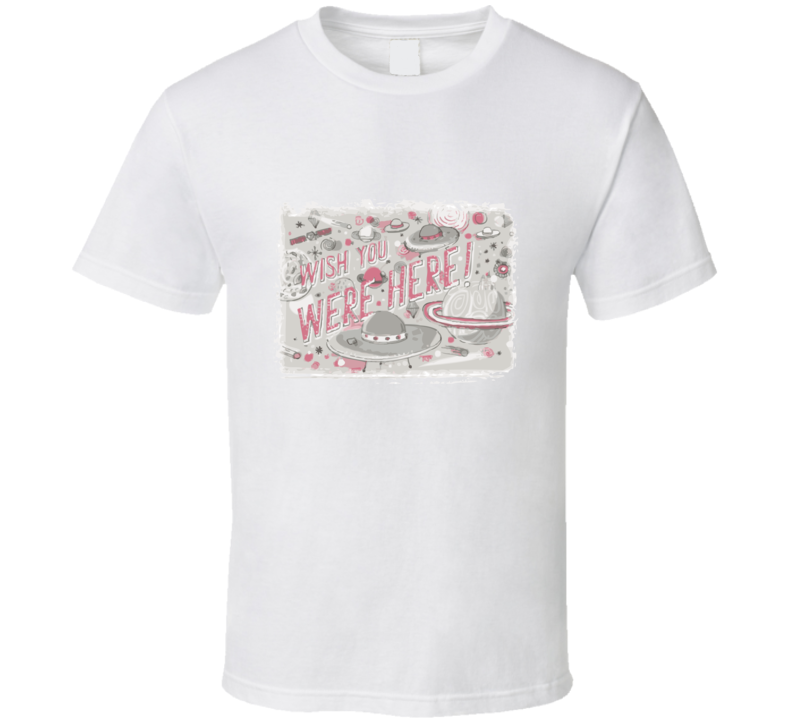 Wish You Were Here Space T Shirt