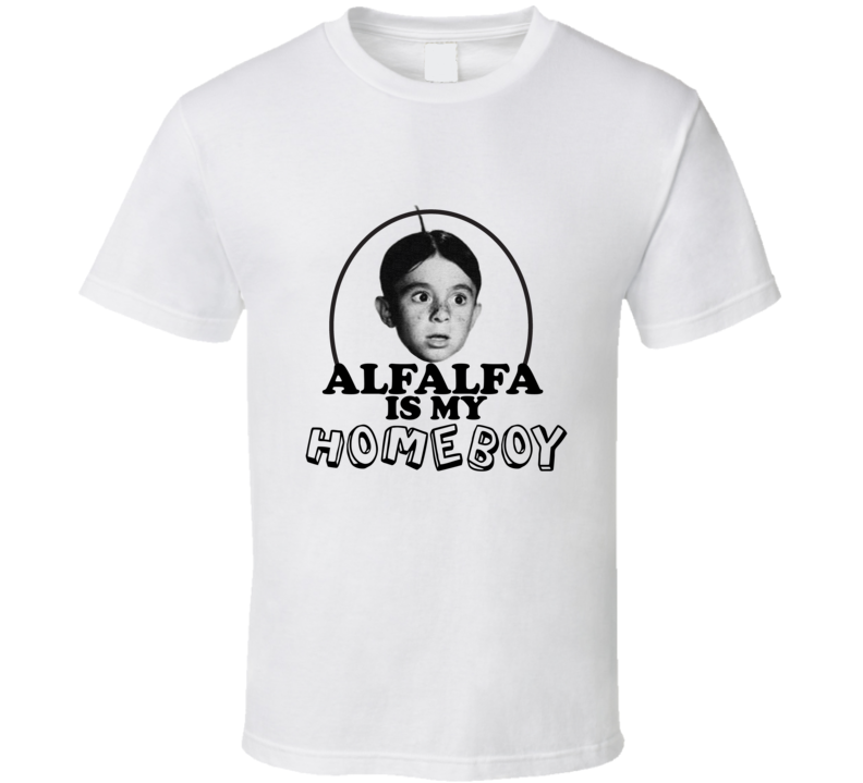 Alfalfa is my Homeboy T Shirt