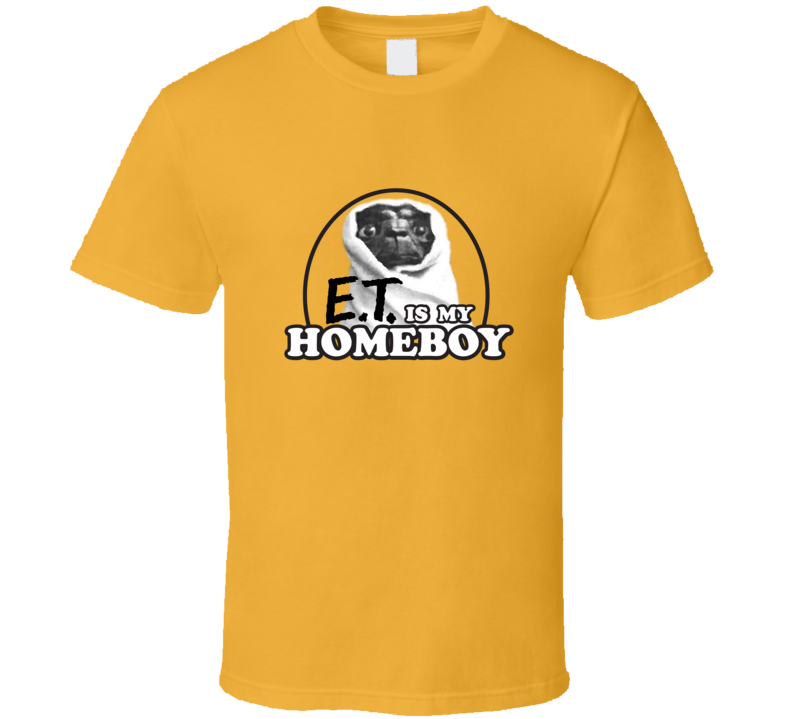 E.T. Is My Homeboy T Shirt