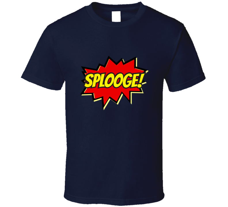 Splooge T Shirt