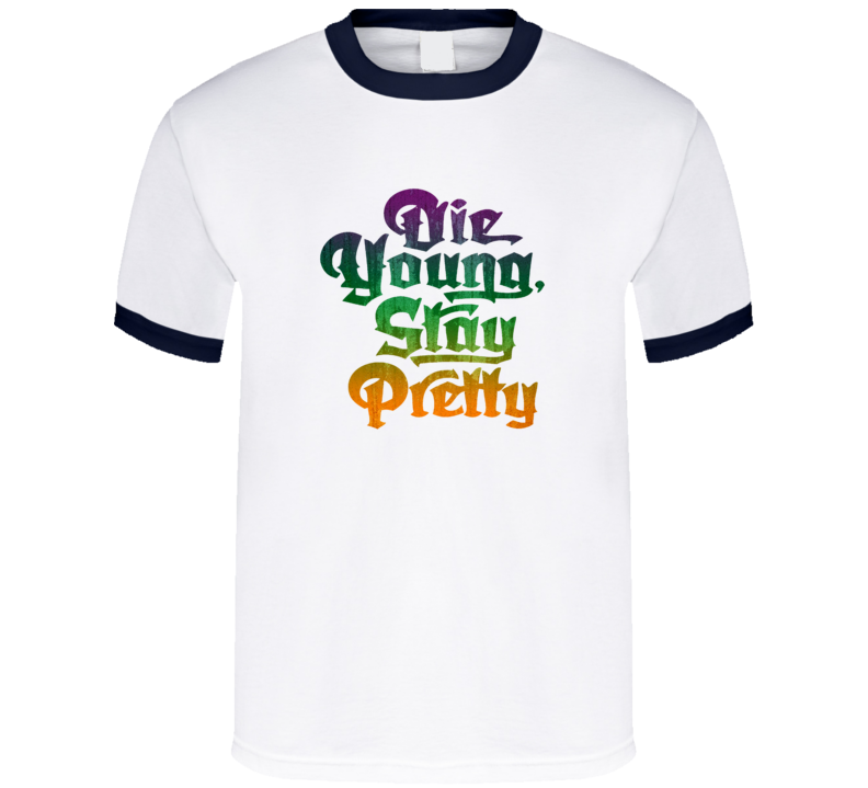 Die Young, Stay Pretty T Shirt
