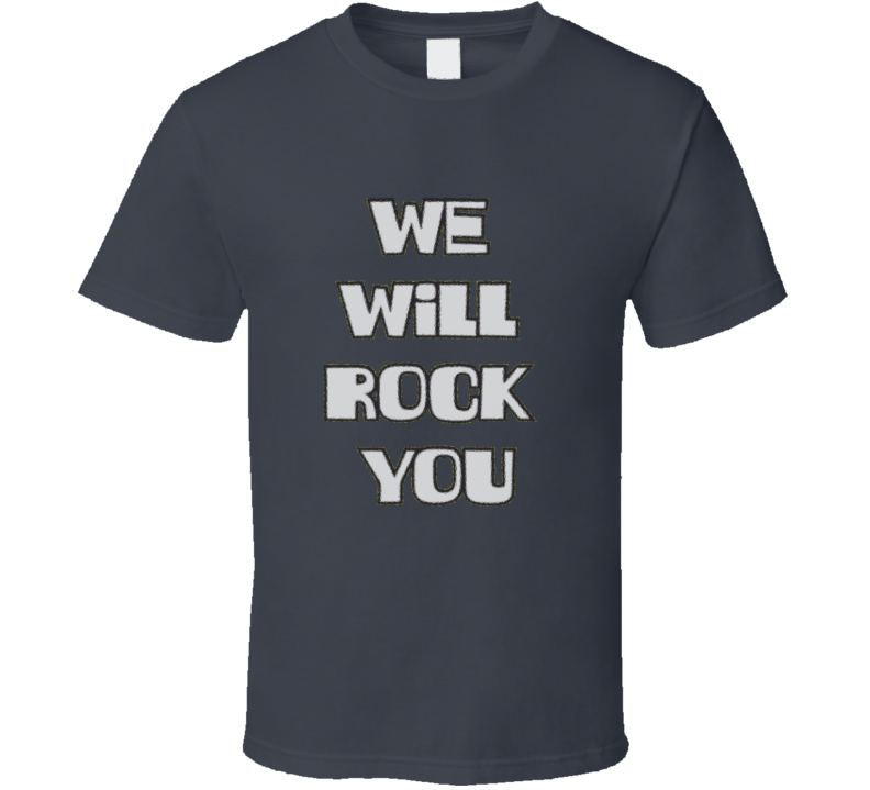 We Will Rock You T Shirt