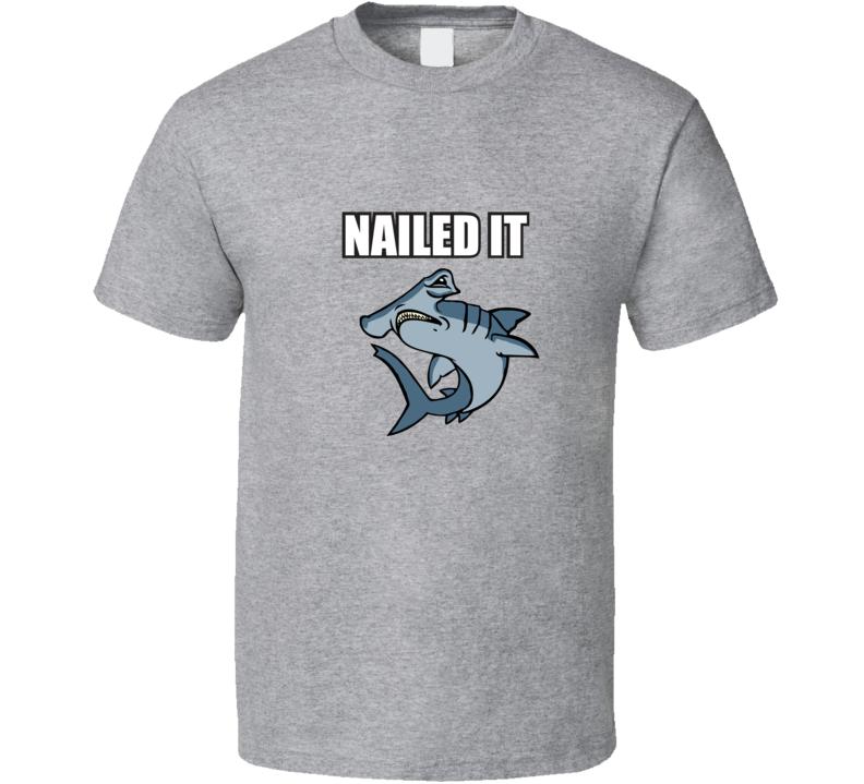 Hammerhead Shark NAILED IT T Shirt