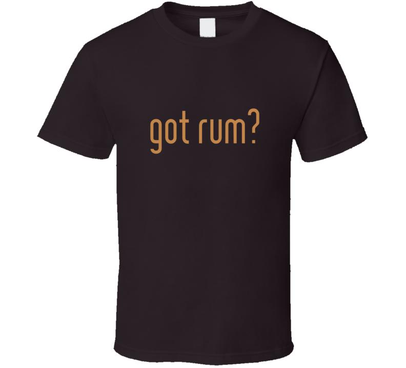Got Rum? T Shirt