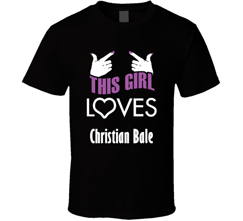Christian Bale  this girl loves heart hot T shirt