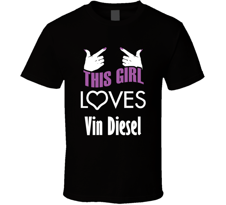 Vin Diesel  this girl loves heart hot T shirt