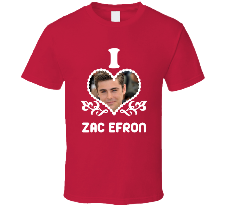 Zac Efron I Heart Hot T Shirt