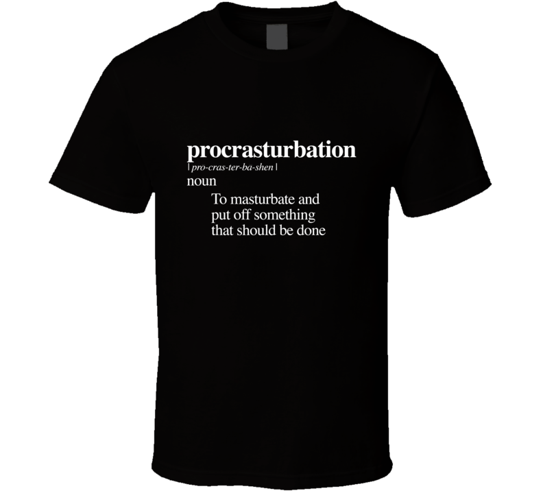 Procrasturbation  T Shirt
