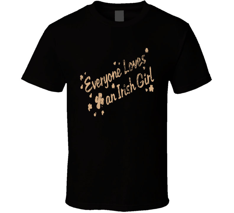 Everyone Loves Irish Girl Funny St Patricks  Worn Look Ladies T Shirt