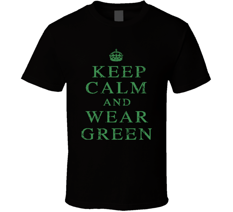Keep Calm And Wear Green St Patricks Day Cool Worn Look Funny T Shirt