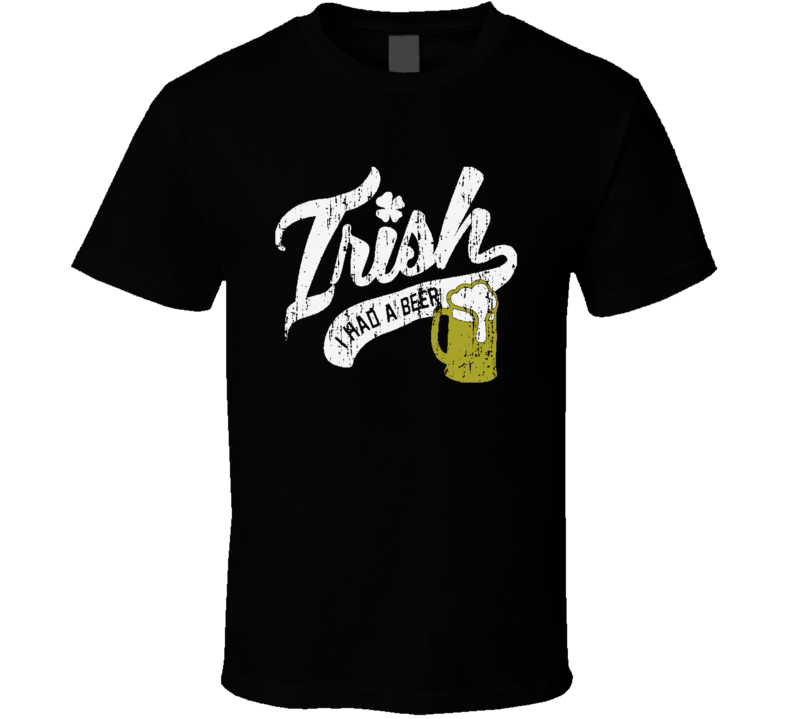 Irish I Had A Beer St Patricks Day Funny Worn Look Beer Lover T Shirt