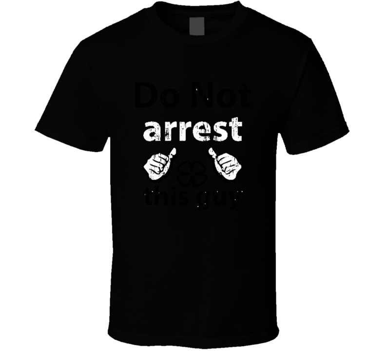 Do Not Arrest This Guy St Patricks Day Worn Look Cool Irish T Shirt