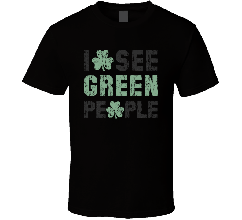 I See Green People St Patricks Day Funny Worn Look Irish T Shirt