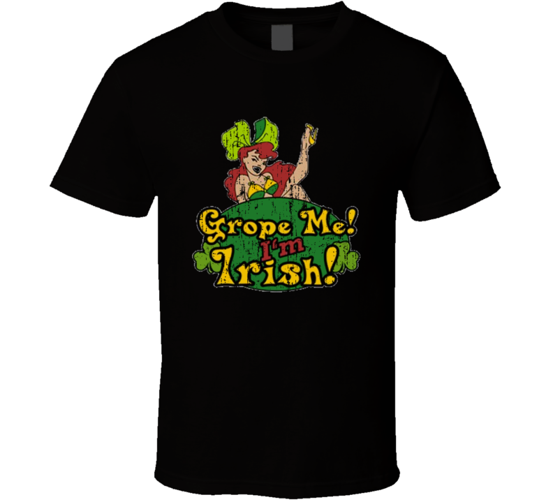 Grope Me I'm Irish St Patricks Day Worn Look Cool Beer Lover T Shirt