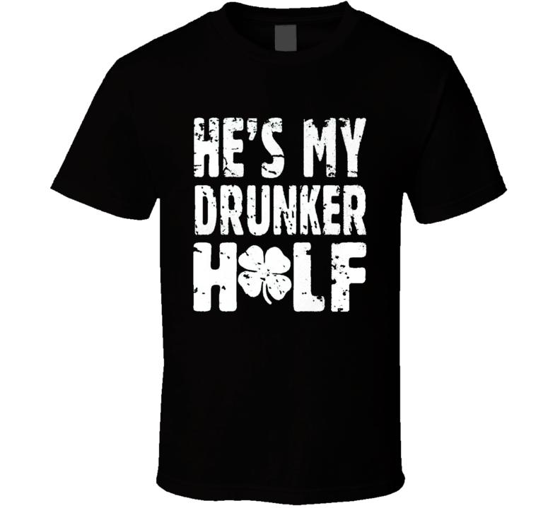 He's My Drunker Half Funny Beer Lover St Patricks Day Ladies T Shirt