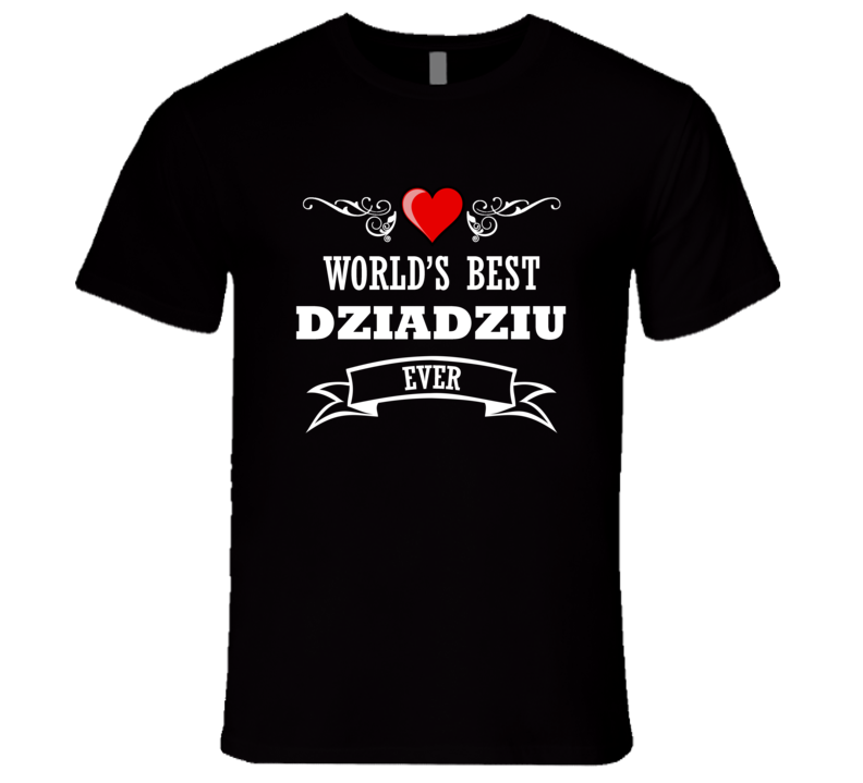 World's Best Dziadziu Ever Grandfather T Shirt