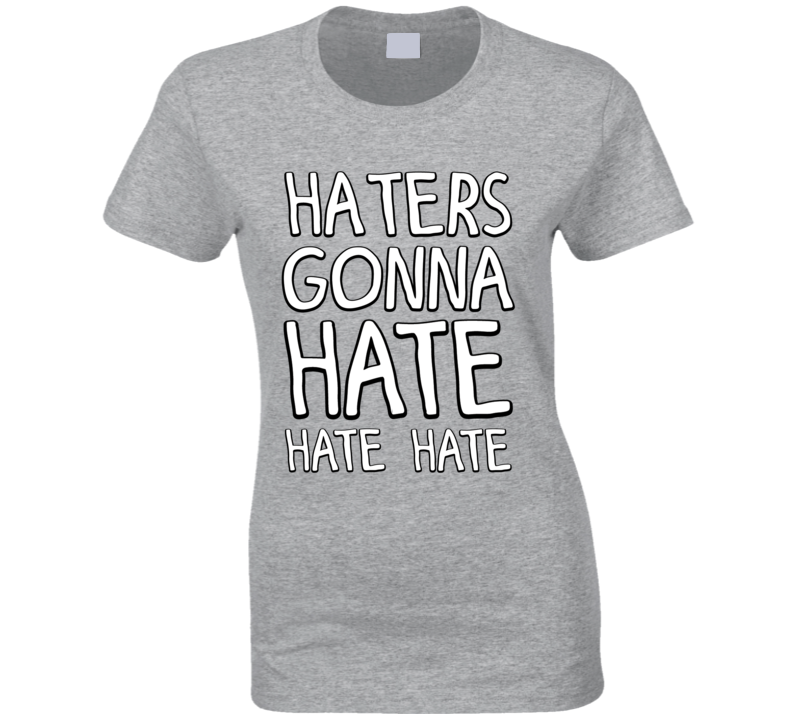 Taylor Swift Haters Gonna Hate Hate Hate T-Shirt