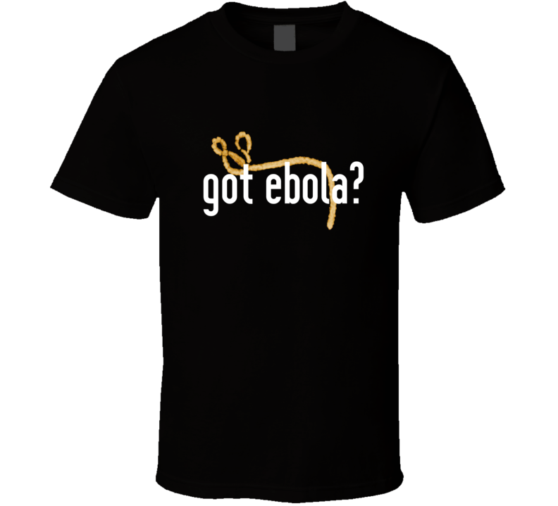 Got Ebola Funny T Shirt
