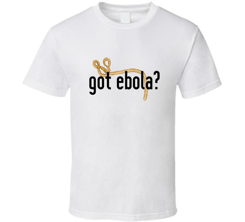 Got Ebola Funny White T Shirt