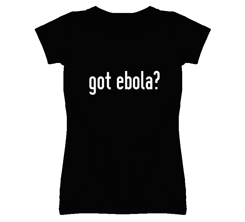 Got Ebola Funny Black T Shirt