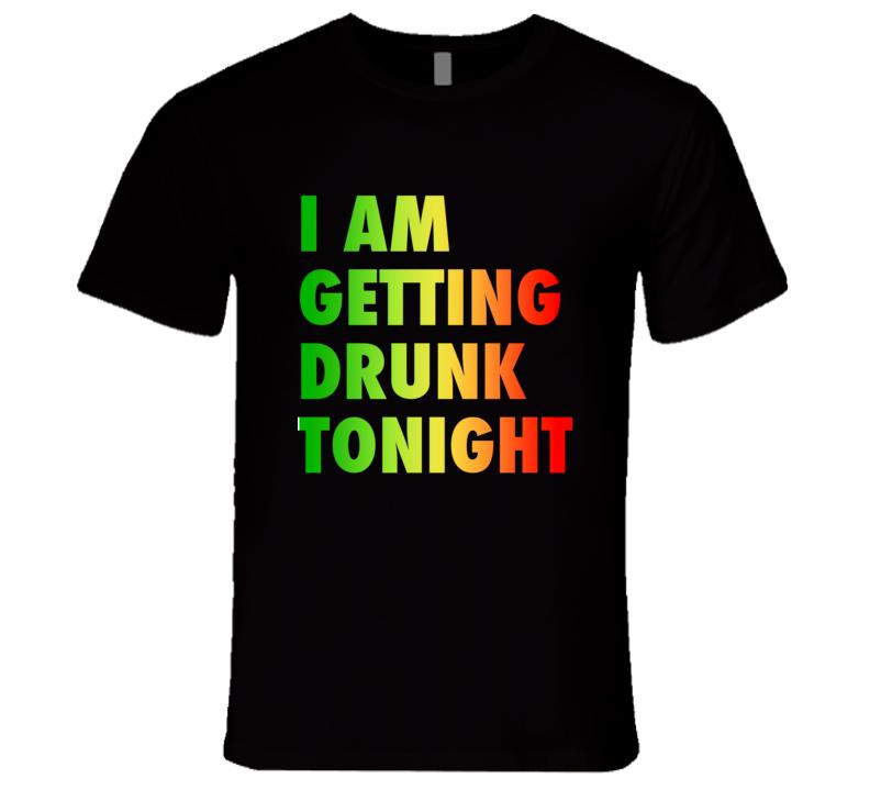 I am Getting Drunk Tonight T-Shirt