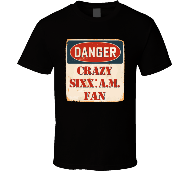 Crazy Sixx:A.M. Fan Music Artist Vintage Sign T Shirt