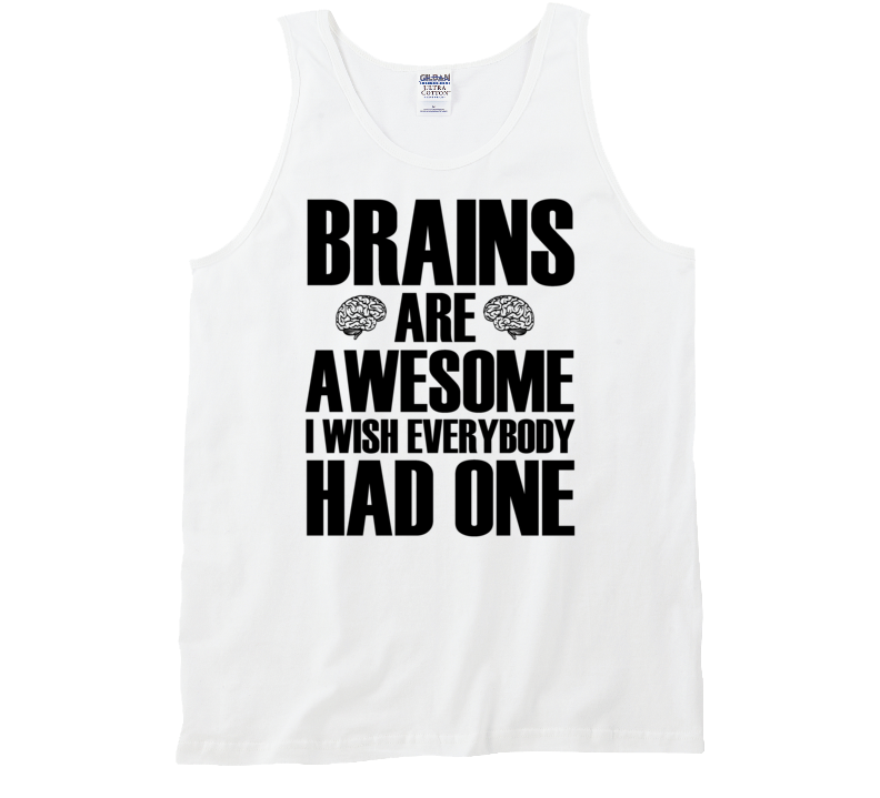 Brains are Awesome I Wish Everbody Had One Tanktop