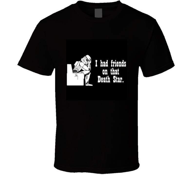 I Had Friends on that Death Star T-Shirt Tee Star Wars Trooper