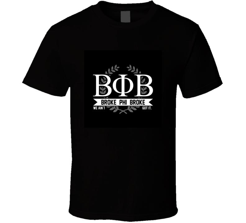 Broke Phi Broke Funny T-Shirt