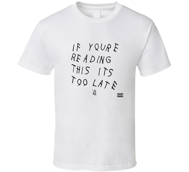 Drake If You're Reading This It's Too Late t shirt