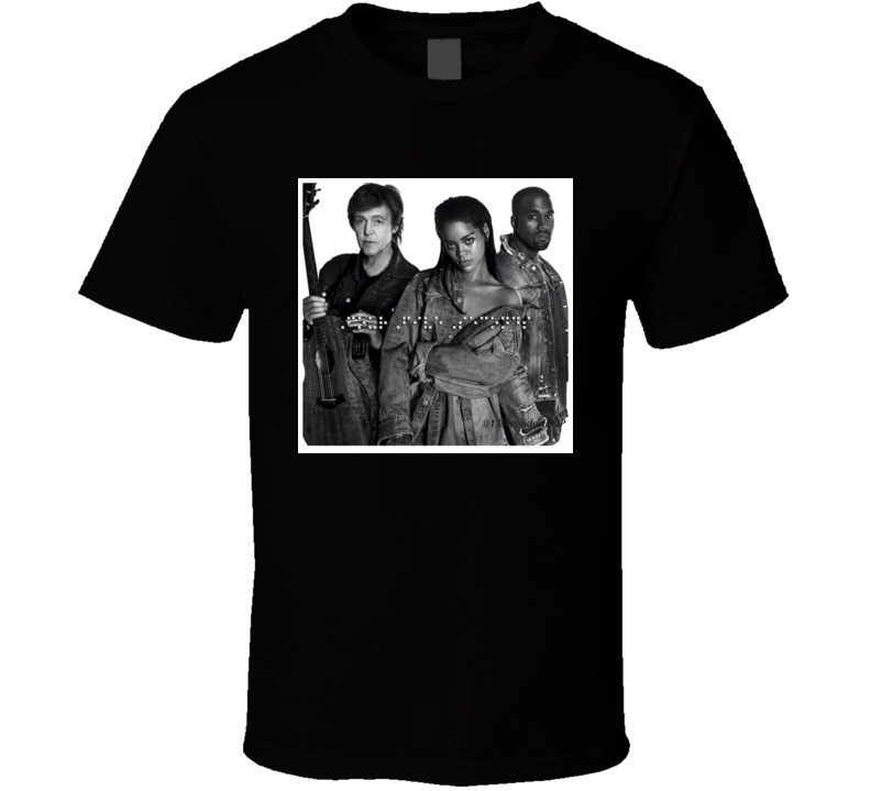 Rihanna Kanye West paul McCartney FourFiveSeconds t shirt