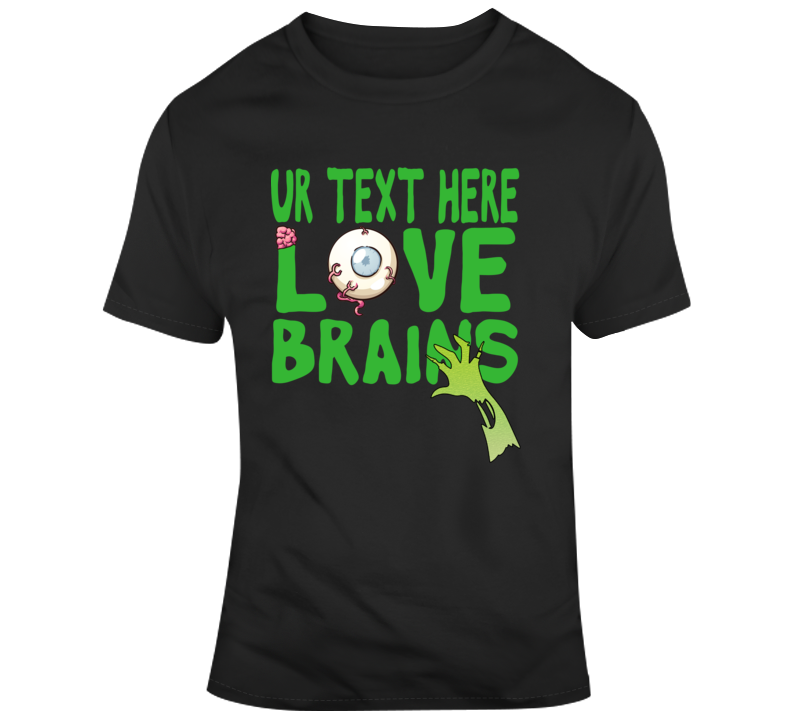 Love Brains Scary Halloween Costume Custom Text Put Your Text Here T Shirt