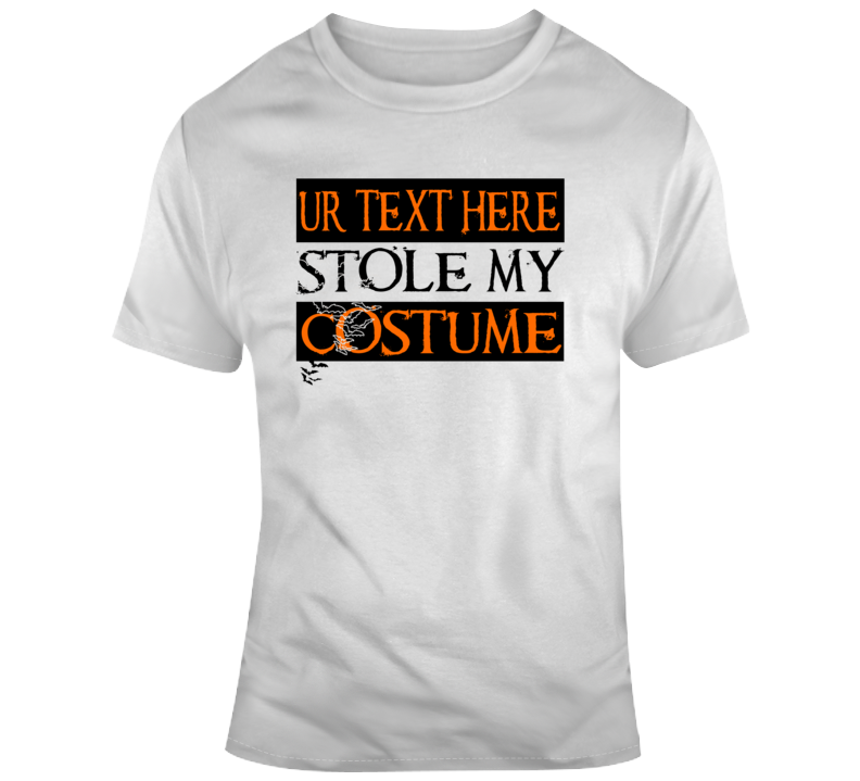 Stole My Costume Scary Halloween Costume Custom Text Put Your Text Here T Shirt