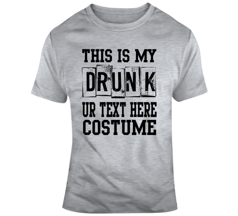 This Is My Drunk Halloween Costume Custom Text Put Your Text Here T Shirt