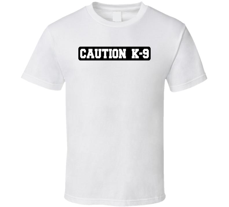 Caution K-9 T Shirt