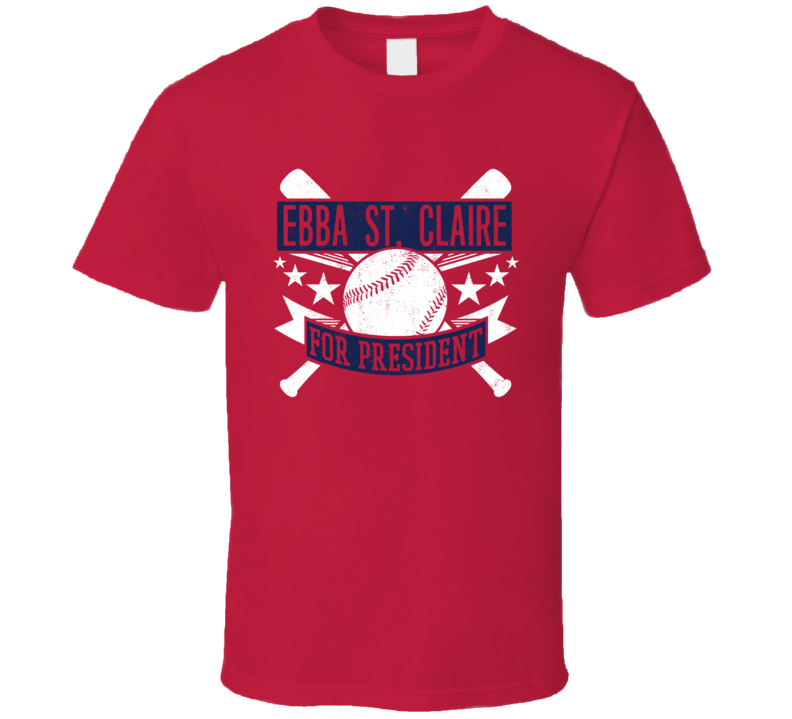 Ebba St. Claire For President Atlanta Baseball Player Funny T Shirt