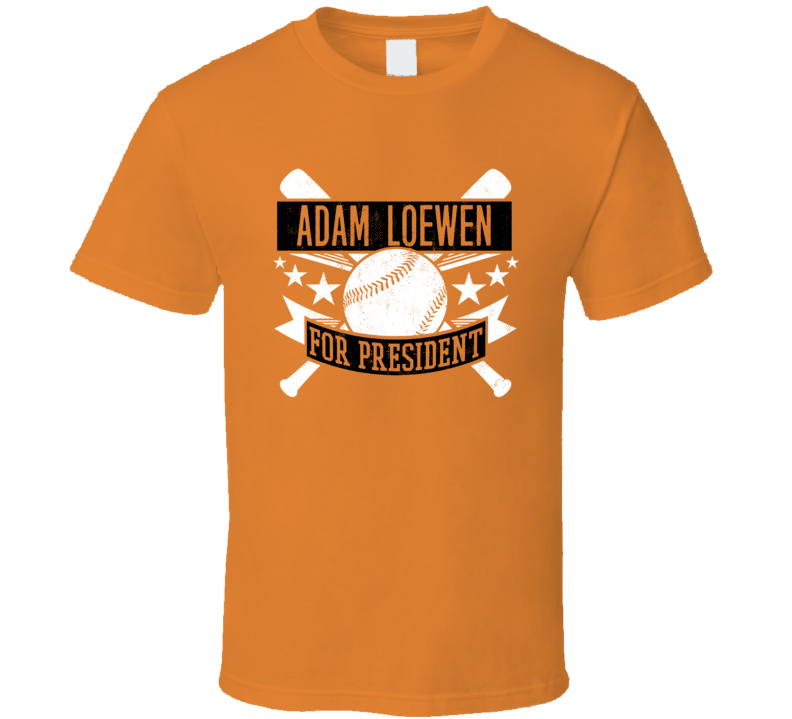 Adam Loewen For President Baltimore Baseball Player Funny T Shirt