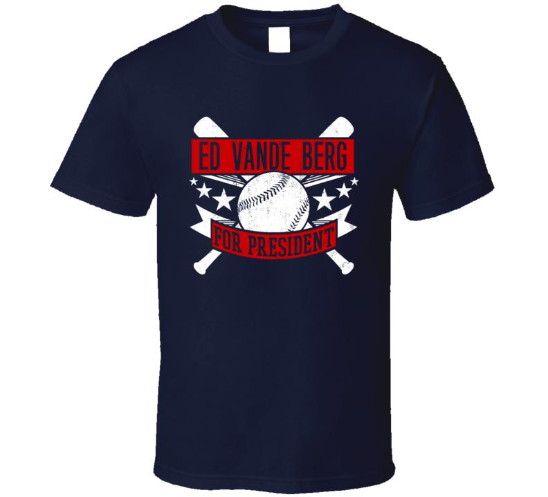 Ed Vande Berg For President Cleveland Baseball Player Funny T Shirt