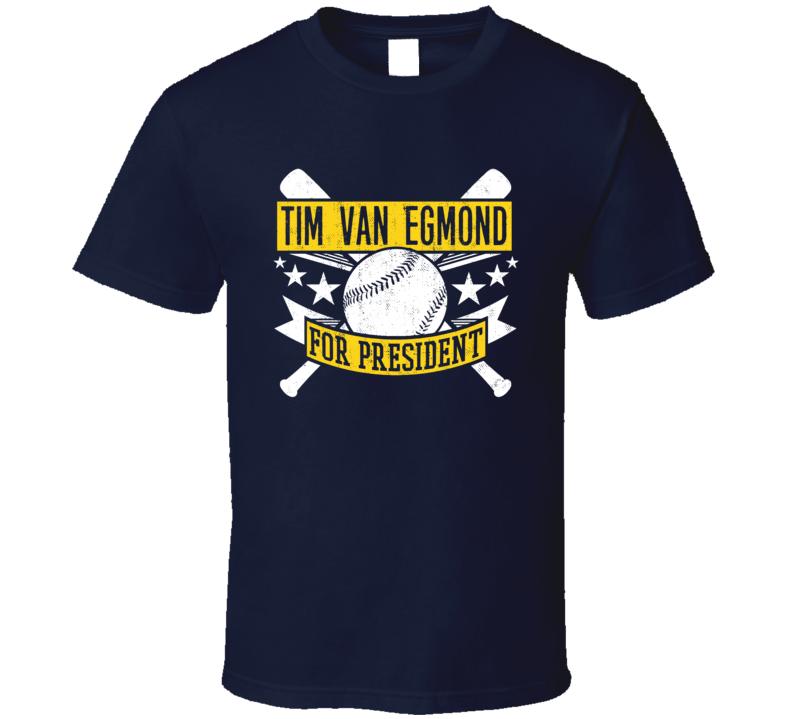 Tim Van Egmond For President Milwaukee Baseball Player Funny T Shirt