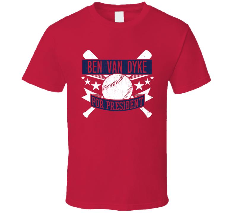 Ben Van Dyke For President Philadelphia Baseball Player Funny T Shirt