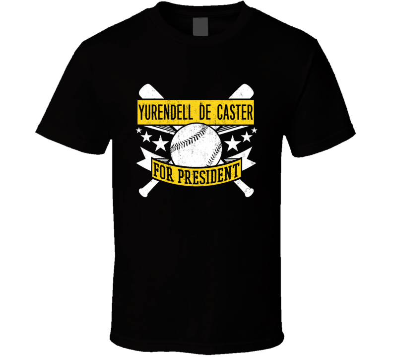 Yurendell de Caster For President Pittsburgh Baseball Player Funny T Shirt
