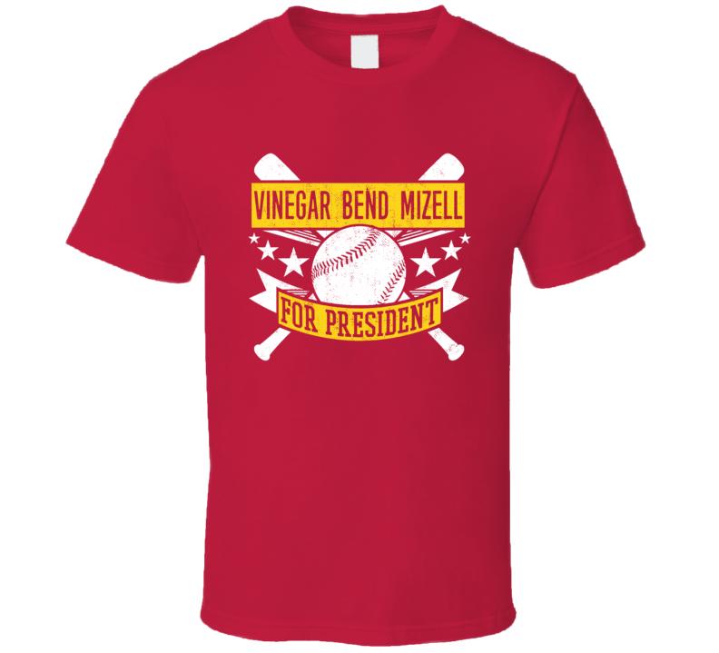 Vinegar Bend Mizell For President St. Louis Baseball Player Funny T Shirt