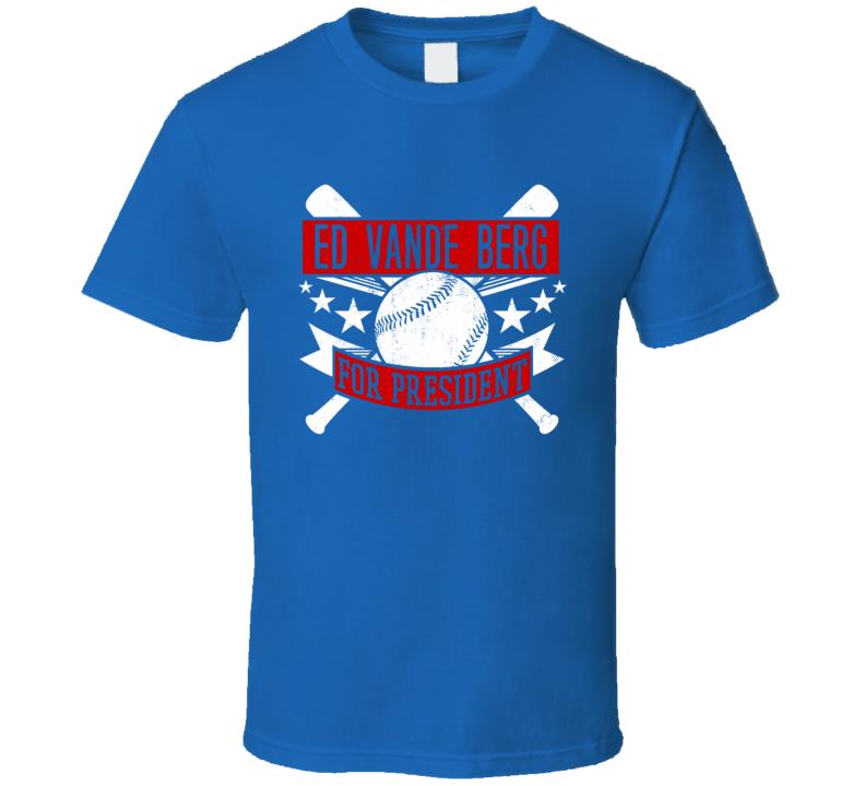 Ed Vande Berg For President Texas Baseball Player Funny T Shirt